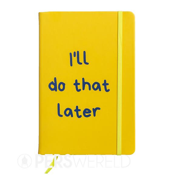 gekkiggeit-notitieboek-ill-do-that-later